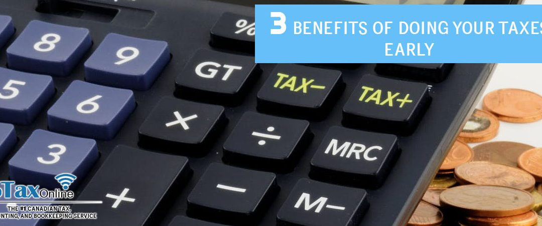 3 Benefits of Doing your Taxes Early