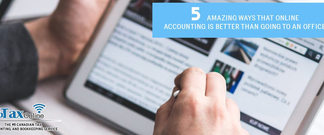 5 Amazing Ways that Online Accounting is Better than Going Office