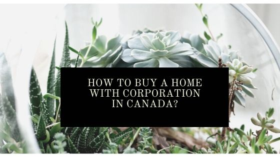 How to buy a home with corporation in Canada?